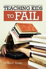 Teaching Kids to Fail : Commentary on Our Failing Schools and Possible...