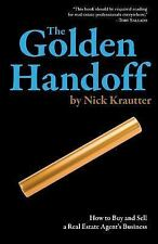 The Golden Handoff : How to Buy and Sell a Real Estate Agent's Business by Nick