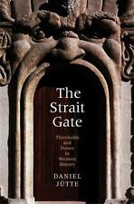 The Strait Gate: Thresholds and Power in Western History by Jütte (Jutte), Dani