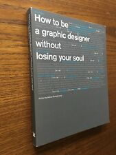 How to be a Graphic Designer without Losing Your Soul by AdrianShaughnessy