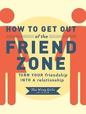How to Get Out of the Friend Zone: Turn Your Friendship into a Relationship, , T