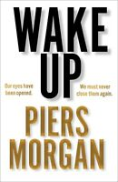 Wake Up : Why the World Has Gone Nuts by Piers Morgan 9780008392598 1st Class