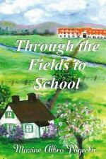 Through the Fields to School : My Life in Montana by Maxine Pogreba (2014,...