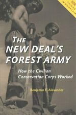 The New Deal's Forest Army How the Civilian Conservation Corps ... 9781421424569