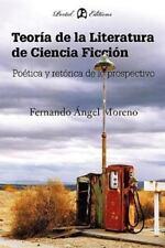 Teoria de La Literatura de Ciencia Ficcion: Poetica y Retorica de Lo Prospectivo