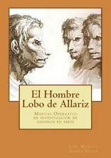 El Hombre Lobo de Allariz : Manual Operativo de Investigación de Asesinos en...