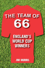 The Team of 66 - England's 1966 World Cup Winners - Jim Morris Football book