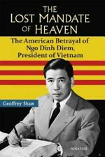 The Lost Mandate of Heaven: The American Betrayal of Ngo Dinh Diem, President o