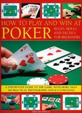 How to Play and Win at Poker: Rules, Skills and Tactics for Beginners: Skills an