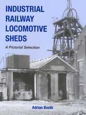 Industrial Railway Locomotive Sheds (A pictorial Selection)