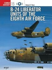 Combat Aircraft: B-24 Liberator Units of the Eighth Air Force 15 by Robert F....
