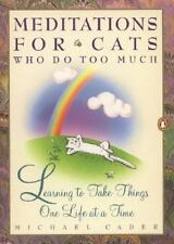 Meditations for Cats Who Do Too Much: Learning to Take Things One Life at a Tim
