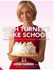Mich Turner's Cake School: Expert Tuition from the Master Cake-