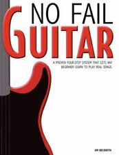 No Fail Guitar: A Proven Four Step System That Lets Any Beginner Learn to Play R