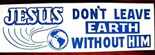 JESUS~Don't Leave EARTH Without HIM~Christian Bumper Sticker Religious Decal-USA