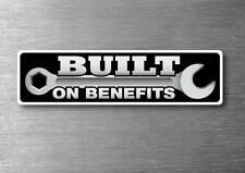 Built on benefits Sticker 7 year vinyl car jdm funny rude drift shift v8 custom