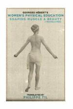 Women's Physical Education: Shaping Muscle and Beauty: By H?bert, Georges Til...