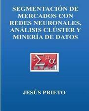 SEGMENTACION de MERCADOS con Redes Neuronales, Cluster y Mineria de Datos by...