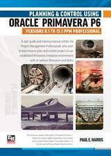 Planning and Control Using Oracle Primavera P6 Versions 8.1 to 15.1 PPM Professi