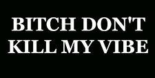 "Kendrick Lamar ""BITCH DON'T KILL MY VIBE"" white decal sticker made in Australia"