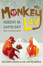 Monkeyluv: And Other Lessons in Our Lives as Animals, Acceptable, Sapolsky, Robe