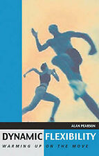 Dynamic Flexibility: Warming Up on the Move, Alan Pearson, 0713664525, New Book