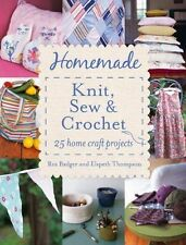 Homemade Knit, Sew and Crochet: 25 Home Craft Projects by Ros Badger, Elspeth...