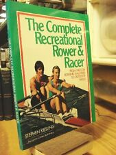 The Complete Recreational Rower & Racer: From Indoor Row... by Kiesling, Stephen