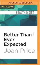 Better Than I Ever Expected : Straight Talk about Sex after Sixty by Joan...