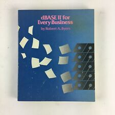 Ashton-Tate dBase II for Every Business by Robert A.Byers