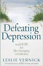 Defeating Depression: Real Hope for Life-Changing Wholeness by Vernick, Leslie