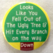 "fell out the ugly tree & hit every branch 1.25"" button ephemera - 1995 90s freak"