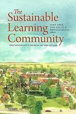 The Sustainable Learning Community : One University's Journey to the Future...