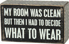 """PBK Small Wood 3"""" x 5"""" BOX SIGN """"My Room Was Clean...Had To Decide What To Wear"""""""