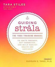 Guiding Strala : The Yoga Training Manual to Ignite Freedom, Get Connected,...
