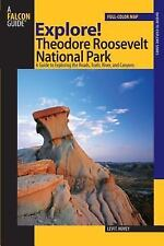 Explore! Theodore Roosevelt National Park: A Guide to Exploring the Roads, Trail