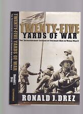Twenty-Five Yards of War (Courage of ordinary men in WWII) Ronald J. Drez SIGNED