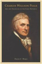Charles Willson Peale: Art and Selfhood in the Early Republic, David C. Ward, Go