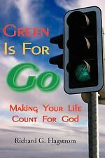 Green Is for Go : Making Your Life Count for God by Richard G. Hagstrom...