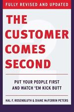 The Customer Comes Second: Put Your People First and Watch 'em Kick Butt by...
