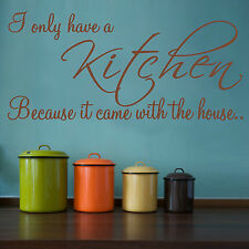 I ONLY HAVE A KITCHEN BECAUSE IT CAME WITH THE HOUSE | Wall Sticker decal | WQ39