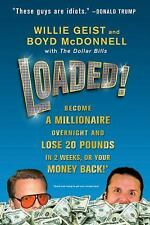 Loaded! : Become a Millionaire Overnight and Lose 20 Pounds in 2 Weeks, or...