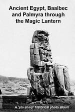 Ancient Egypt, Baalbec and Palmyra through the Magic Lantern: A pin sharp histor