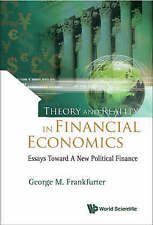 Theory and Reality in Financial Economics: Essays Toward a New Political Financ