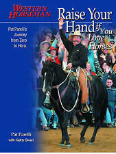 Raise Your Hand if You Love Horses: Pat Parelli's Journey From Zero To Hero (Wes
