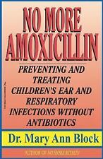 No More Amoxicillin : Preventing and Treating Ear and Respiratory Infections...