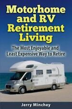 Motorhome and RV Retirement Living : The Most Enjoyable and Least Expensive W...
