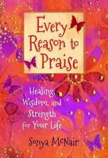 Every Reason to Praise: Healing, Wisdom, and Strength for Your Life-ExLibrary