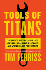 Tools of Titans: The Tactics, Routines, and Habits of Billionaires, Icons…