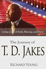 Journey Of TD Jakes: Living A Life OF Faith Blessing And Favor